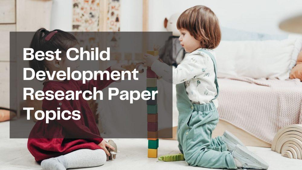 Child Development Research Paper Topics